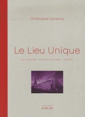 Le Lieu Unique - actes sud - 9782742763917 -