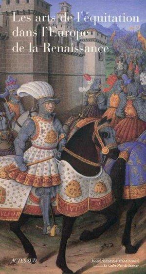 Les Arts de l'équitation dans l'Europe de la Renaissance - actes sud - 9782742772117 -