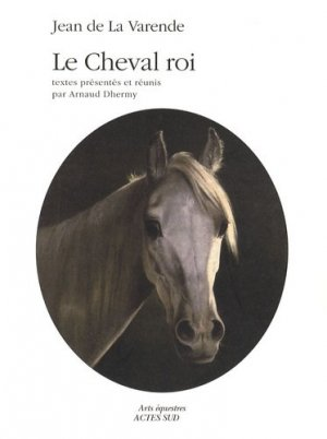 le Cheval roi - actes sud  - 9782742783298 -