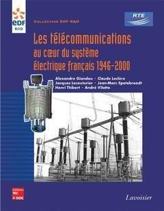 Les télécommunications au coeur du système électrique français 1946-2000 - lavoisier / tec et doc - 9782743009809 -