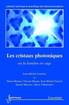 Les cristaux photoniques ou la lumière en cage - hermès / lavoisier - 9782746207455 -
