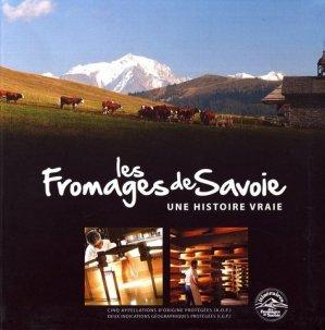 Les fromages de Savoie. Une histoire vraie - Editeurs divers - 9782746670884 -