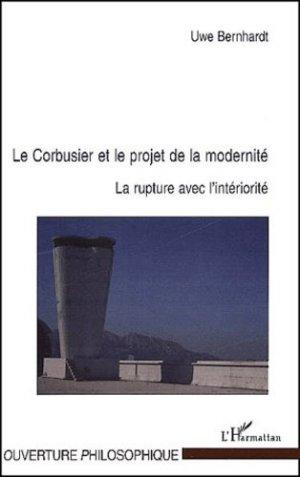 Le Corbusier et le projet de la modernité. La rupture avec l'intériorité - l'harmattan - 9782747519304 -