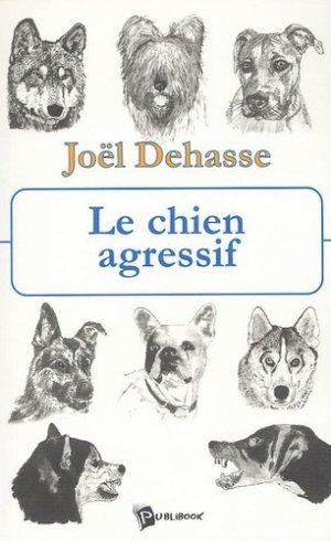Le chien agressif. Gestion du chien agressif en clientèle - societe des ecrivains - 9782748308143 -