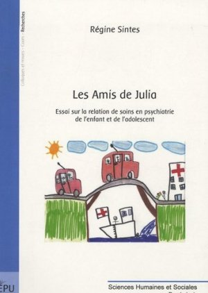 Les amis de Julia. Essai sur la relation de soins en psychiatrie de l'enfant et de l'adolescent - societe des ecrivains - 9782748349061 -