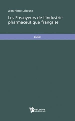 Les fossoyeurs de l'industrie pharmaceutique française - societe des ecrivains - 9782748352207 -