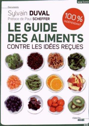 Le guide des aliments contre les idées reçues. 100% indépendant - Le Cherche Midi - 9782749141114 -