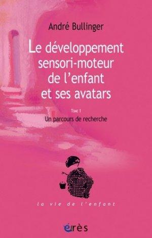 Le développement sensori-moteur de l'enfant et ses avatars - erès - 9782749203072