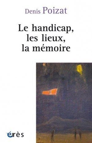 Le handicap, les lieux, la mémoire - Erès - 9782749213538 -