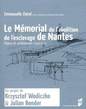 Le Mémorial de l'abolition de l'esclavage de Nantes. Enjeux et controverses (1998-2012) - presses universitaires de rennes - 9782753517400 -
