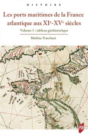 Les ports maritimes de la France atlantique (XIe-XVe siècle) - Volume 1, Tableau géohistorique - presses universitaires de rennes - 9782753555334 -