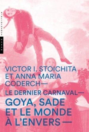 Le dernier carnaval. Goya, Sade et le monde à l'envers - Hazan - 9782754108256 -