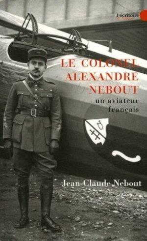 Le colonel Alexandre Nebout - L'Ecritoire du Publieur - 9782754900270 -