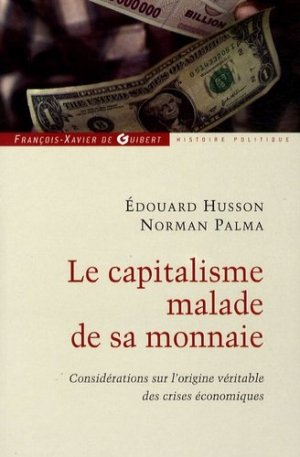 Le capitalisme malade de sa monnaie - François-Xavier de Guibert/OEIL - 9782755403251 -