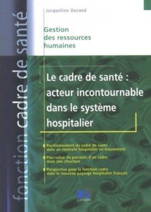 Le cadre de santé : acteur incontournable dans le système hospitalier - lamarre - 9782757301012 -