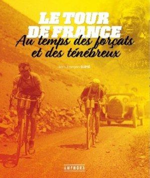 Le tour de France au temps des forçats et des ténébreux - Amphora - 9782757604052 -