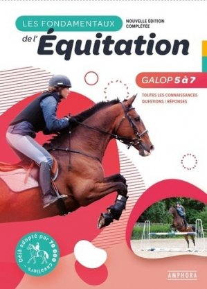 Les fondamentaux de l'équitation. Galops 5 à 7 - Amphora - 9782757604717 -