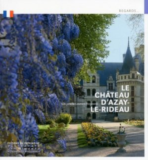 Le Château d'Azay-le-Rideau - du patrimoine - 9782757701331 -
