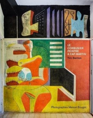 Le corbusier, peintre à Cap-Martin (NE) - Editions du Patrimoine Centre des monuments nationaux - 9782757701645 -