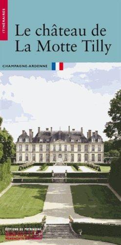 Le château de La Motte Tilly - du patrimoine - 9782757702512 -