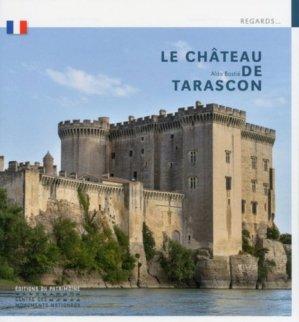Le château de Tarascon - Editions du Patrimoine Centre des monuments nationaux - 9782757704226 -