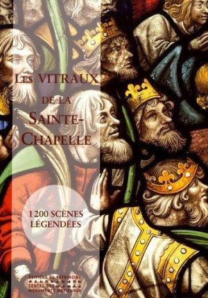 Les vitraux de la Sainte-Chapelle. 1200 scènes légendées - Editions du Patrimoine Centre des monuments nationaux - 9782757704905 -