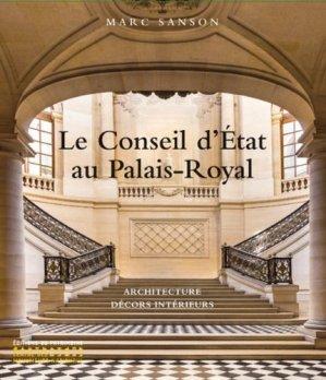Le Conseil d'Etat au Palais-Royal. Architecture, décors d'intérieurs - Editions du Patrimoine Centre des monuments nationaux - 9782757705841 -