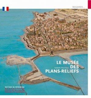 Le musée des plans-reliefs - Editions du Patrimoine Centre des monuments nationaux - 9782757706459 -