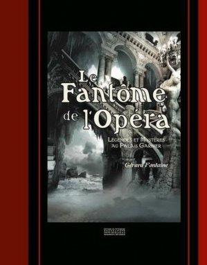 Le fantôme de l'opéra. Légende et mystères au Palais Garnier - Editions du Patrimoine Centre des monuments nationaux - 9782757706831 -