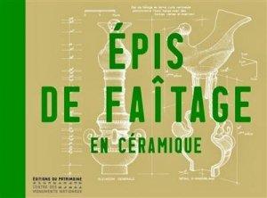 Les épis de faîtage en céramique - editions du patrimoine centre des monuments nationaux - 9782757707562 -