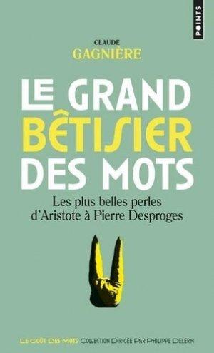 Le grand bêtisier des mots. Les plus belles perles d'Aristote à Pierre Desproges - Points - 9782757884102 -