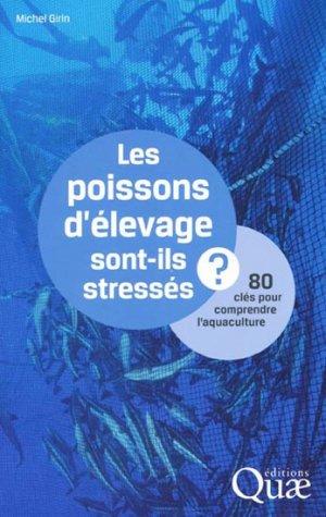 Les poissons d'élevage sont-ils stressés ? - quae  - 9782759217687 -