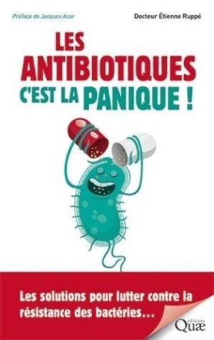 Les antibiotiques, c'est la panique ! : les solutions pour lutter contre la résistance des bactéries... - quae - 9782759227532 -