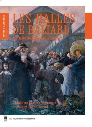 Les Halles de Baltard. Métiers du jour et de la nuit - Paris Musées - 9782759602230 -