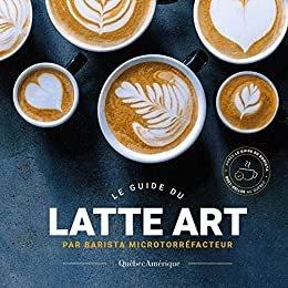 Le guide du latte art - quebec amerique - 9782764442012 -