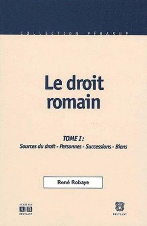 Le droit romain. Tome 1, Sources du droit, personnes, successions, biens, 2ème édition - bruylant - 9782802713425 -
