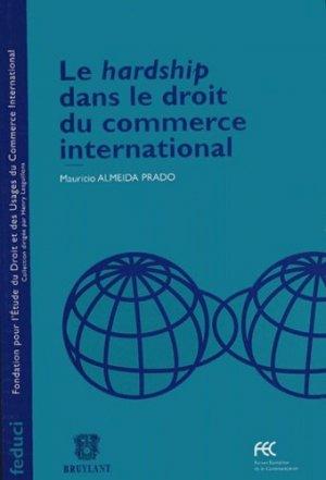 Le hardship dans le droit du commerce international - bruylant - 9782802717799 -