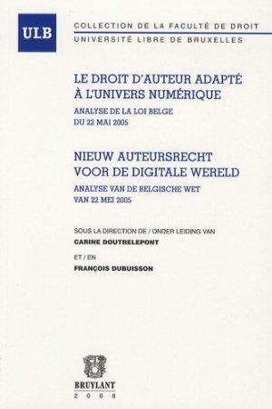Le droit d'auteur adapté à l'univers numérique. Analyse de la loi Belge du 22 mais 2005 - bruylant - 9782802725565 -