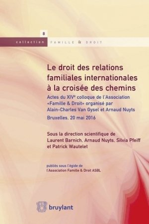 Le droit des relations familiales internationales à la croisée des chemins. Actes du XIVe colloque de l'Association