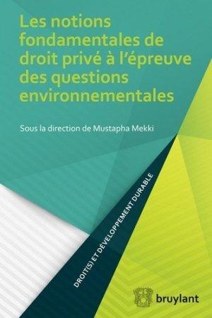 Les notions fondamentales de droit privé à l'épreuve des questions environnementales - bruylant - 9782802754039 -