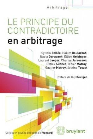 Le principe du contradictoire en arbitrage - bruylant - 9782802756323 -
