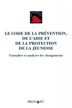 Le Code de la prévention, de l'aide et de la protection de la jeunesse. Connaître et analyser les changements - bruylant - 9782802762836 -