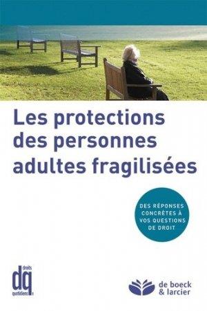 Les protections des personnes adultes fragilisées. Des réponses concrètes à vos questions de droit - Larcier - 9782804444891 -