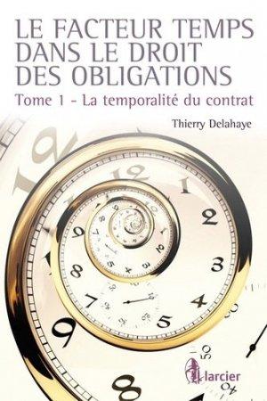 Le facteur temps dans le droit des obligations. Tome 1, La temporalité du contrat - Larcier - 9782804461010 -
