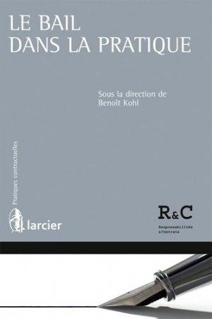 Le bail dans la pratique - Larcier - 9782804480998 -