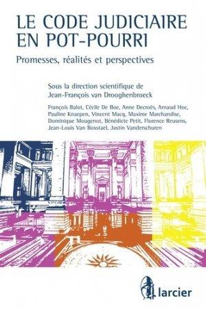 Le code judiciaire en pot-pourri. Promesses, réalités et perspectives - Larcier - 9782804487324 -