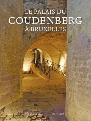 Le palais du Coudenberg à Bruxelles - mardaga - 9782804701567 -