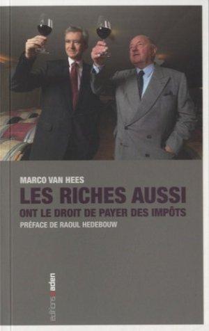 Les riches aussi ont le droit de payer des impôts - Editions Aden - Bruxelles - 9782805920417 -