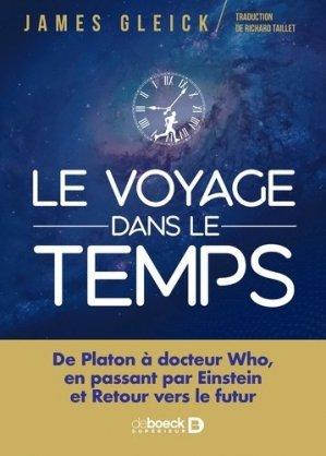 Le voyage dans le temps. De Platon à docteur Who, en passant par Einstein et Retour vers le futur - de boeck supérieur - 9782807324725 -