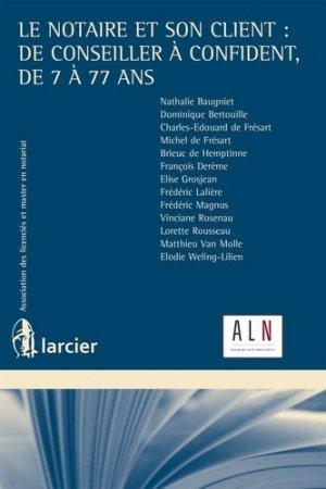 Le notaire et son client : de conseiller à confident, de 7 à 77 ans - Éditions Larcier - 9782807900028 -